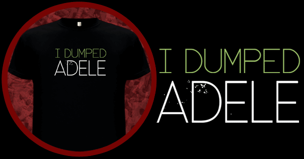 I dumped Adele T-Shirt