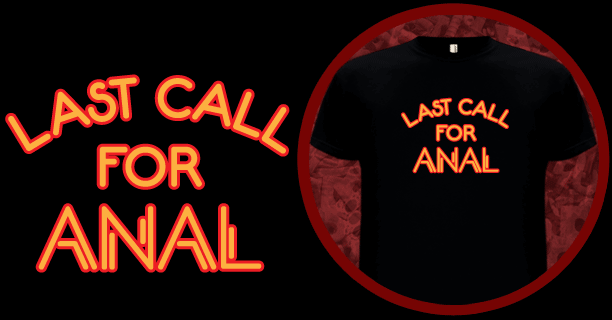 Last Call for Anal T-Shirt