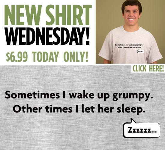 Sometimes I wake up grumpy T-Shirt