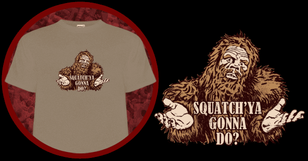 Squatch'ya gonna do T-Shirt