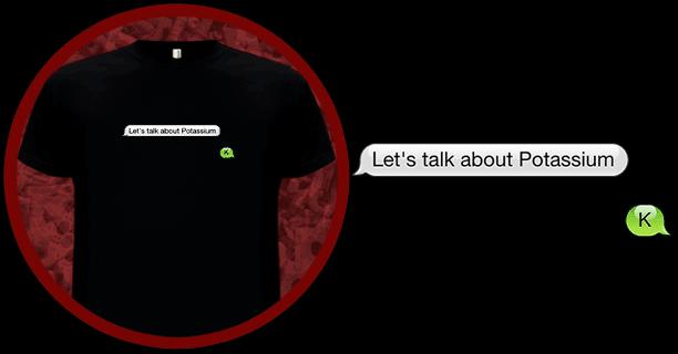 Let's talk about Pottasium T-Shirt