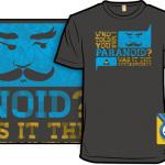 What, me paranoid? T-Shirt