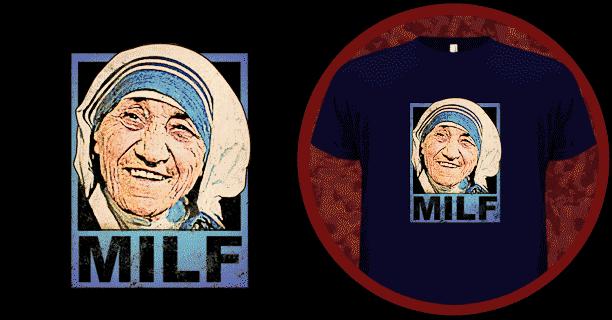 MILF-Mother-Teresa T-Shirt