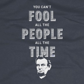 You can't fool all the people all the time Abe Lincoln quote T-Shirt