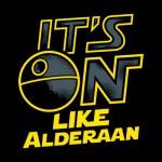 It's On Like Alderaan T-Shirt
